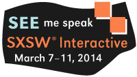 See me speak at South by Southwest Interactive